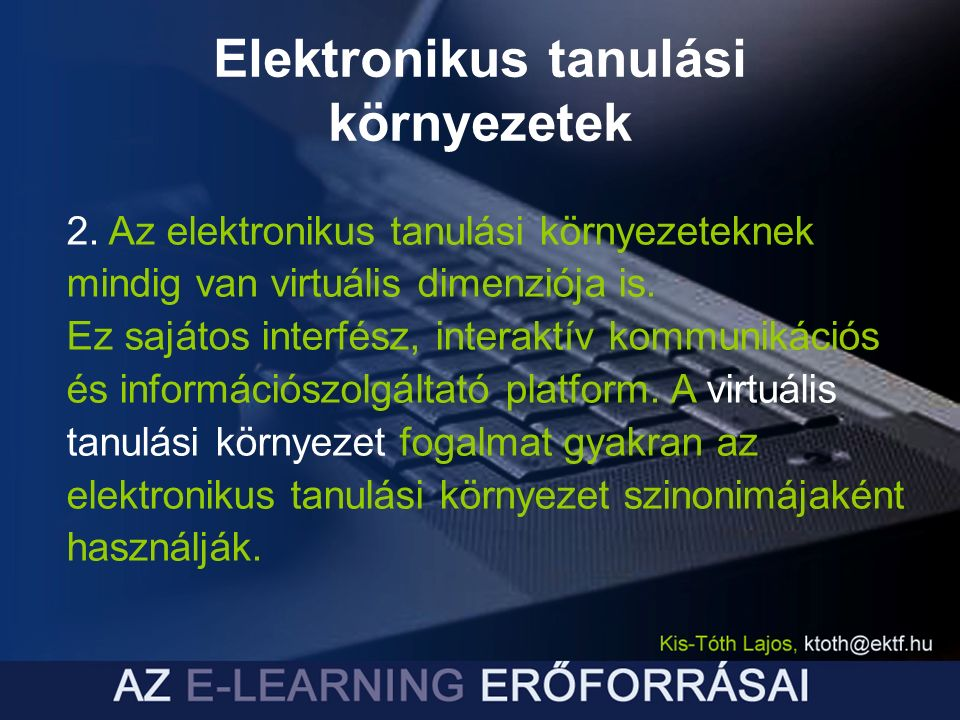 Elektronikus tanulási környezetek 2. Az elektronikus tanulási környezeteknek mindig van virtuális dimenziója is. Ez sajátos interfész, interaktív komm