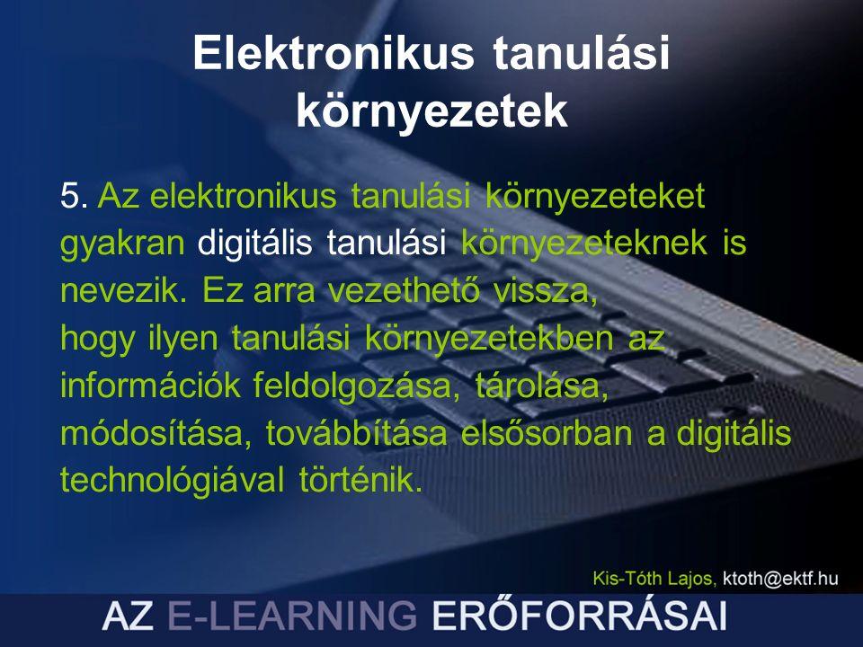 Elektronikus tanulási környezetek 5. Az elektronikus tanulási környezeteket gyakran digitális tanulási környezeteknek is nevezik. Ez arra vezethető vi