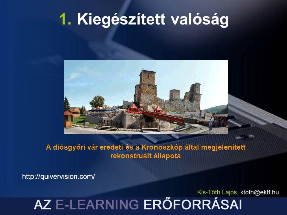 1. Kiegészített valóság A diósgyőri vár eredeti és a Kronoszkóp által megjelenített rekonstruált állapota http://quivervision.com/