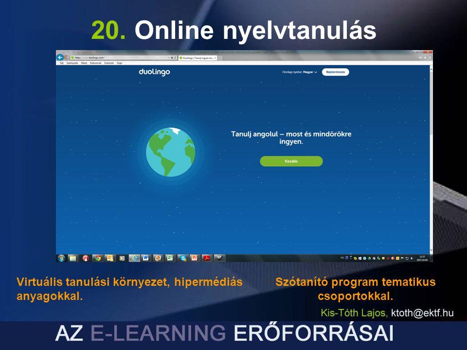 20. Online nyelvtanulás Virtuális tanulási környezet, hipermédiás anyagokkal. Szótanító program tematikus csoportokkal.