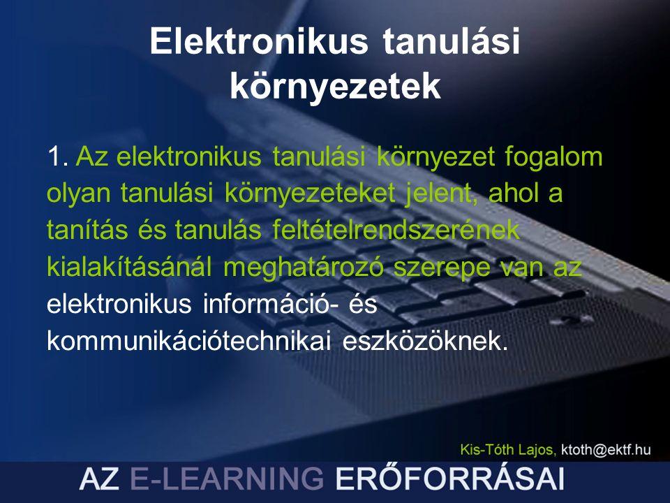 Elektronikus tanulási környezetek 1. Az elektronikus tanulási környezet fogalom olyan tanulási környezeteket jelent, ahol a tanítás és tanulás feltéte