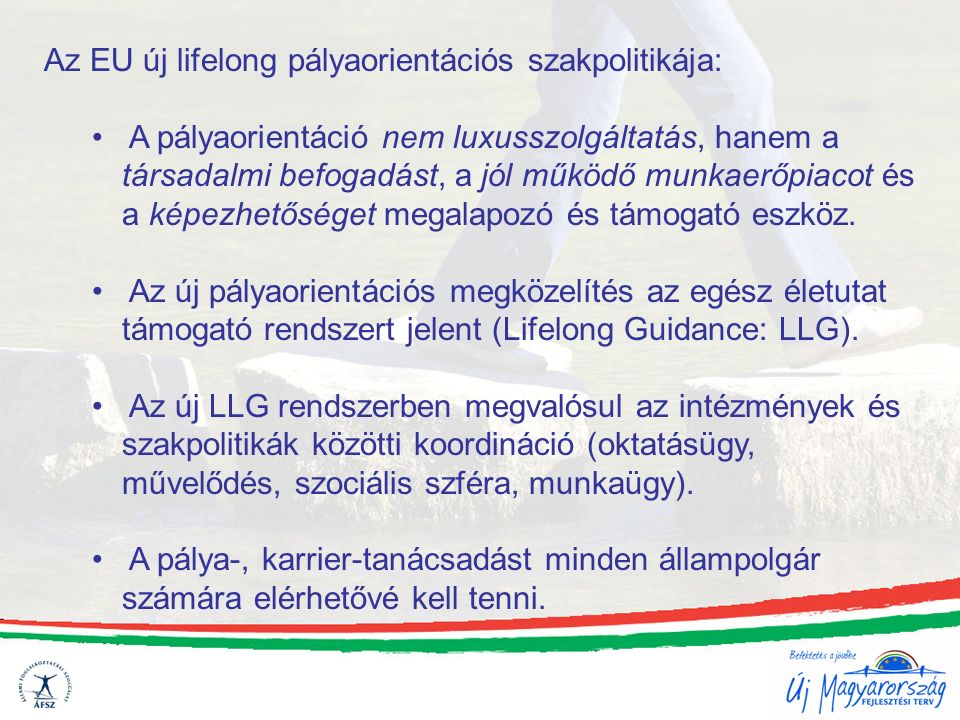 Az EU új lifelong pályaorientációs szakpolitikája: A pályaorientáció nem luxusszolgáltatás, hanem a társadalmi befogadást, a jól működő munkaerőpiacot és a képezhetőséget megalapozó és támogató eszköz.