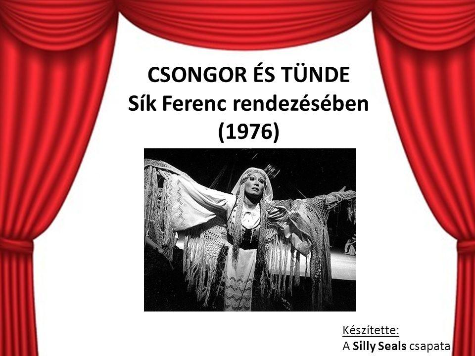 CSONGOR ÉS TÜNDE Sík Ferenc rendezésében (1976) Készítette: A Silly Seals csapata