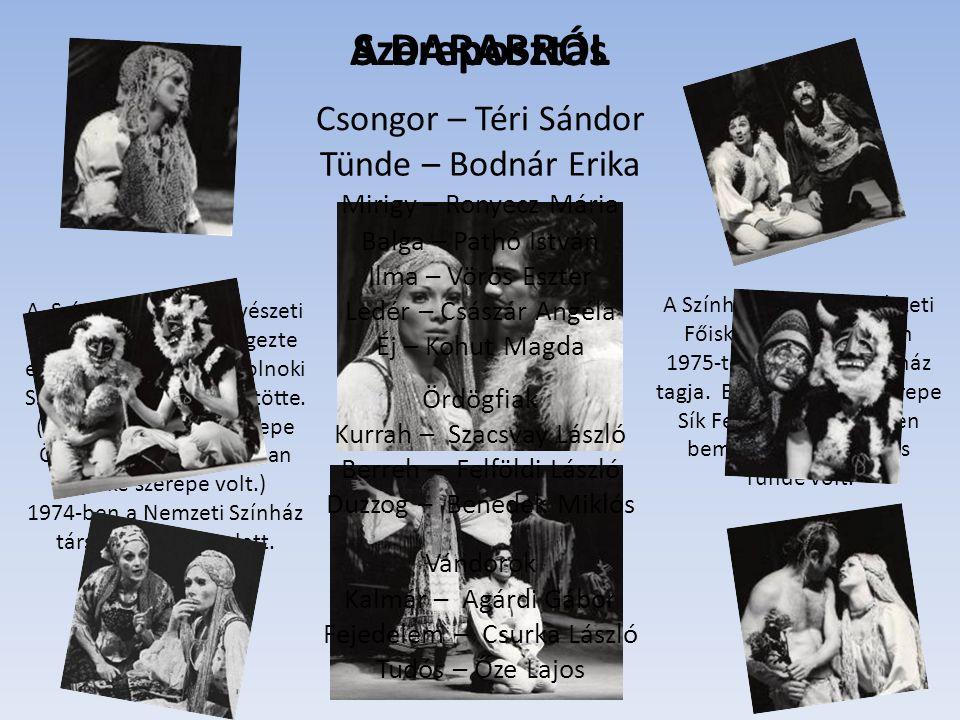 Szereposztás Csongor – Téri Sándor A Színház- és Filmművészeti Főiskola elvégzése után 1975-től a Nemzeti Színház tagja. Első jelentős főszerepe Sík F
