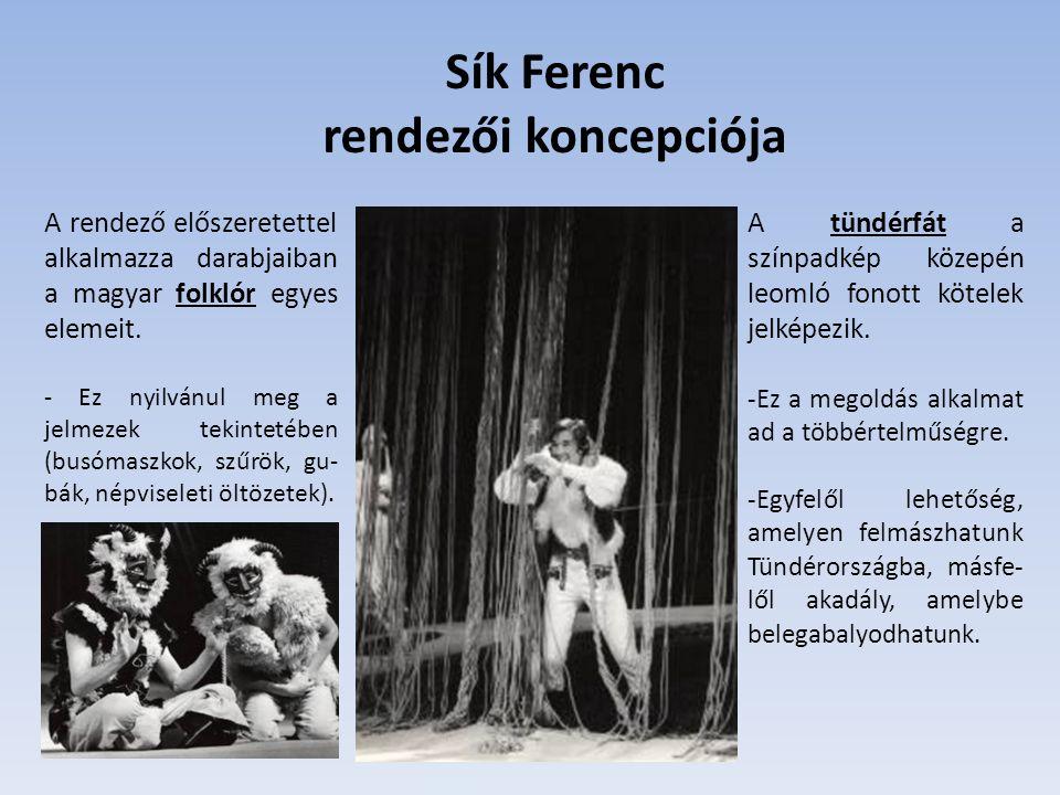 Sík Ferenc rendezői koncepciója A rendező előszeretettel alkalmazza darabjaiban a magyar folklór egyes elemeit. - Ez nyilvánul meg a jelmezek tekintet