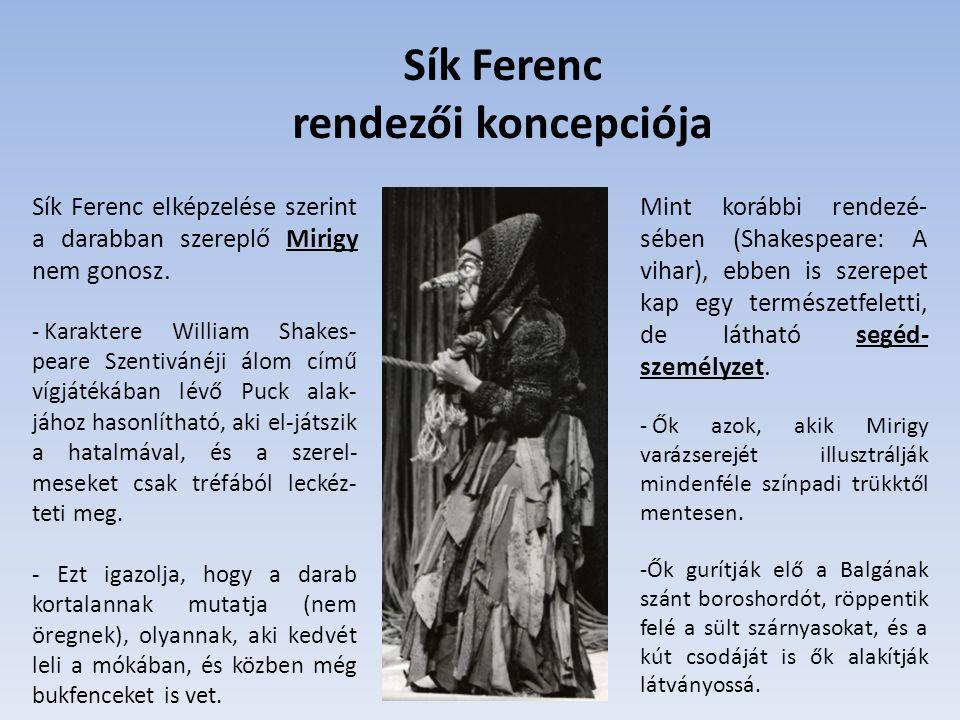 Sík Ferenc rendezői koncepciója Sík Ferenc elképzelése szerint a darabban szereplő Mirigy nem gonosz. - Karaktere William Shakes- peare Szentivánéji á