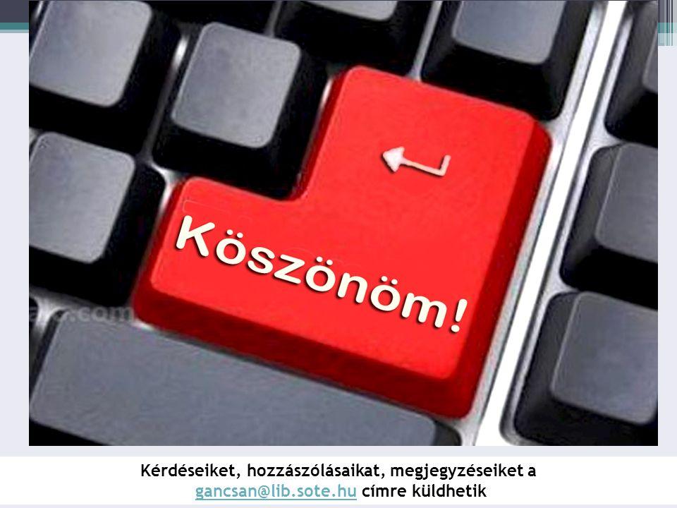 Kérdéseiket, hozzászólásaikat, megjegyzéseiket a gancsan@lib.sote.hu címre küldhetikgancsan@lib.sote.hu