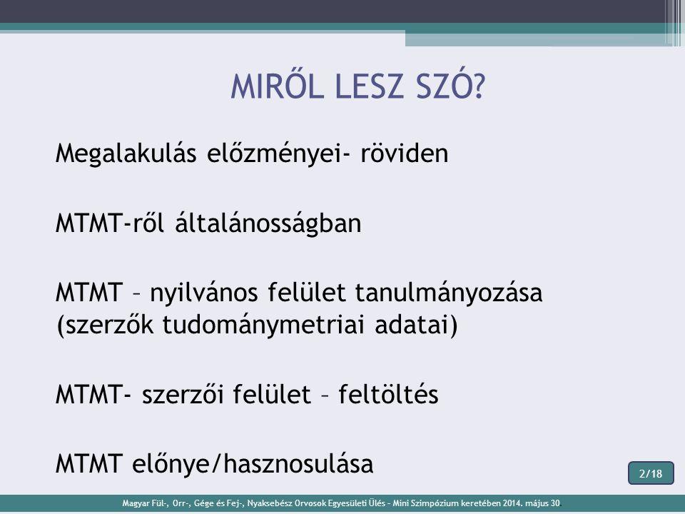 MIRŐL LESZ SZÓ? Megalakulás előzményei- röviden MTMT-ről általánosságban MTMT – nyilvános felület tanulmányozása (szerzők tudománymetriai adatai) MTMT