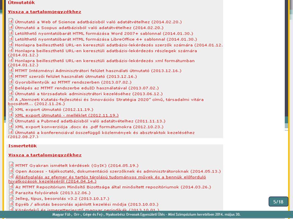 MTMT https://www.mtmt.hu Magyar Fül-, Orr-, Gége és Fej-, Nyaksebész Orvosok Egyesületi Ülés – Mini Szimpózium keretében 2014. május 30. 5/18