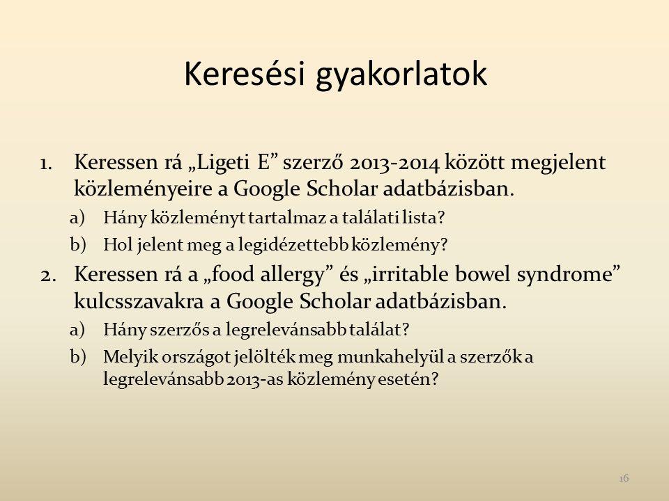 """Keresési gyakorlatok 1.Keressen rá """"Ligeti E"""" szerző 2013-2014 között megjelent közleményeire a Google Scholar adatbázisban. a)Hány közleményt tartalm"""