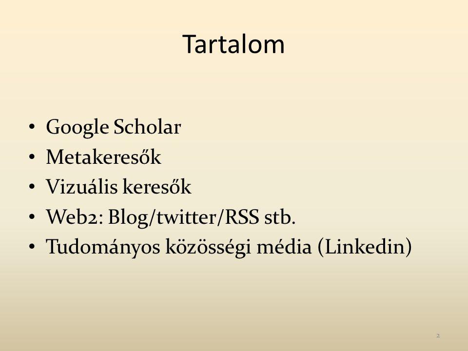 Tartalom Google Scholar Metakeresők Vizuális keresők Web2: Blog/twitter/RSS stb. Tudományos közösségi média (Linkedin) 2