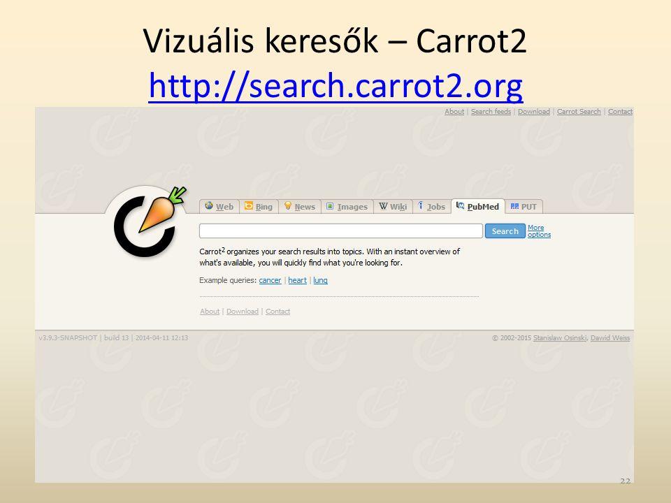 Vizuális keresők – Carrot2 http://search.carrot2.org http://search.carrot2.org 22