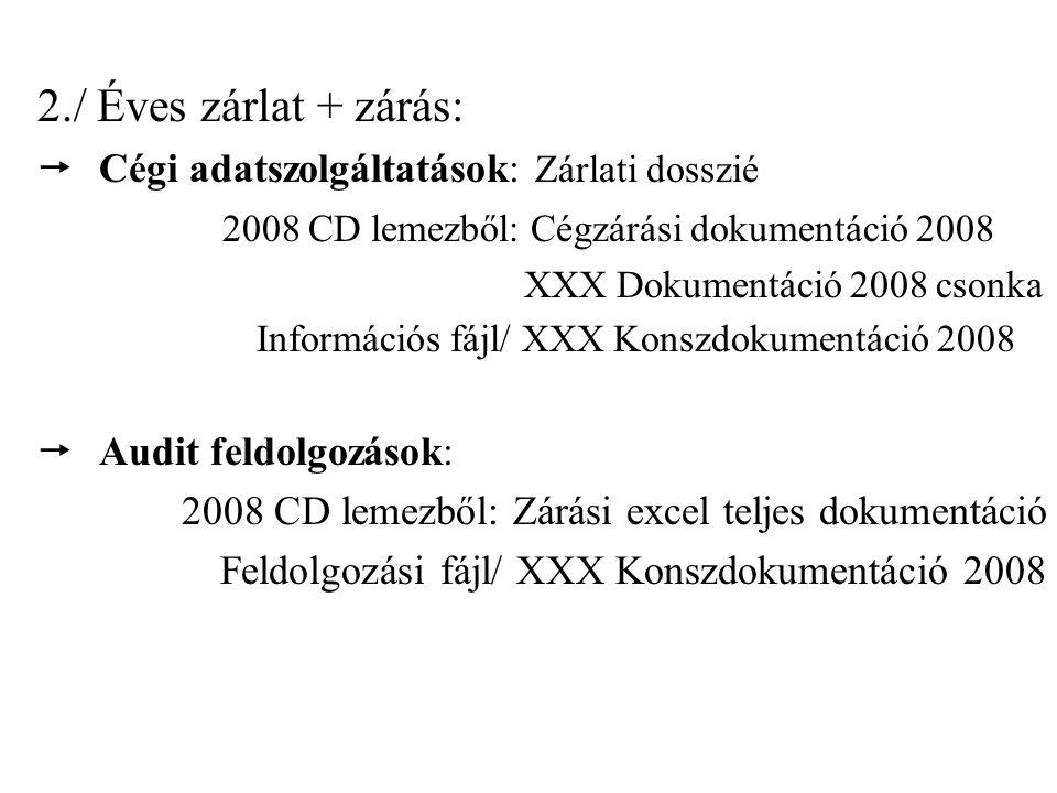 2./ Éves zárlat + zárás:  Cégi adatszolgáltatások: Zárlati dosszié 2008 CD lemezből: Cégzárási dokumentáció 2008 XXX Dokumentáció 2008 csonka Információs fájl/ XXX Konszdokumentáció 2008  Audit feldolgozások: 2008 CD lemezből: Zárási excel teljes dokumentáció Feldolgozási fájl/ XXX Konszdokumentáció 2008
