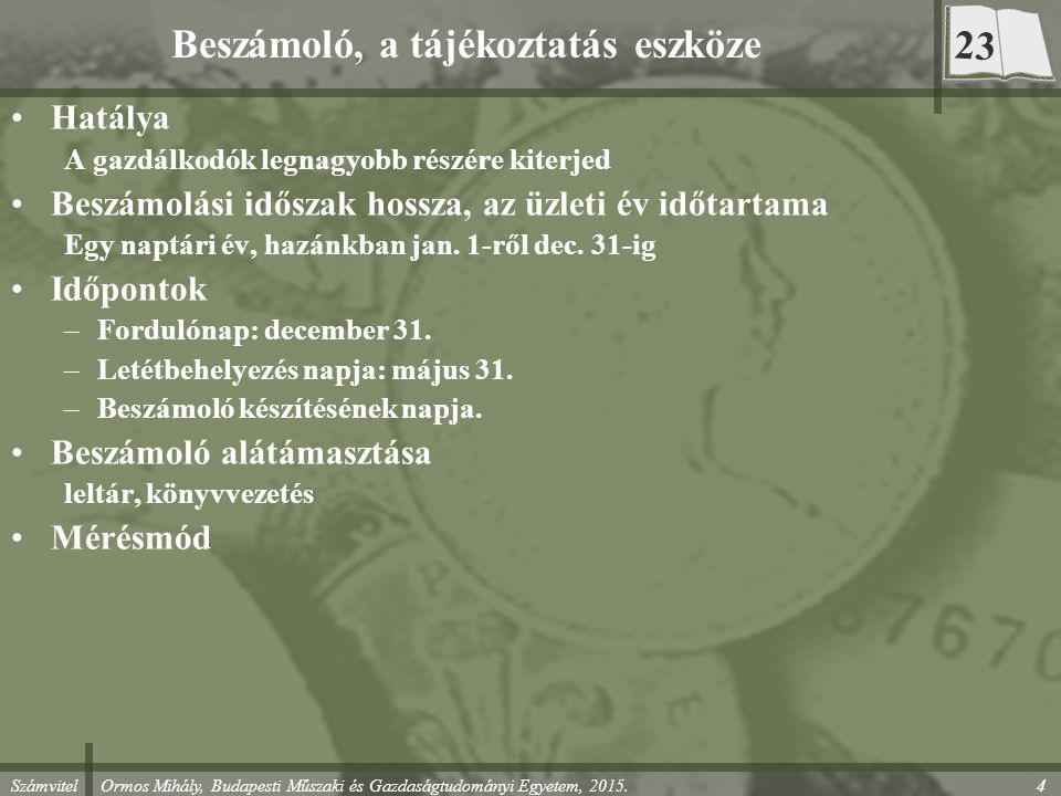 Számvitel Ormos Mihály, Budapesti Műszaki és Gazdaságtudományi Egyetem, 2015. 4 Beszámoló, a tájékoztatás eszköze Hatálya A gazdálkodók legnagyobb rés