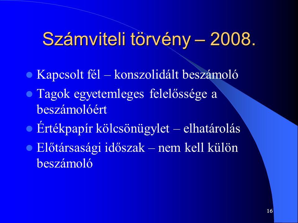 16 Számviteli törvény – 2008. Kapcsolt fél – konszolidált beszámoló Tagok egyetemleges felelőssége a beszámolóért Értékpapír kölcsönügylet – elhatárol