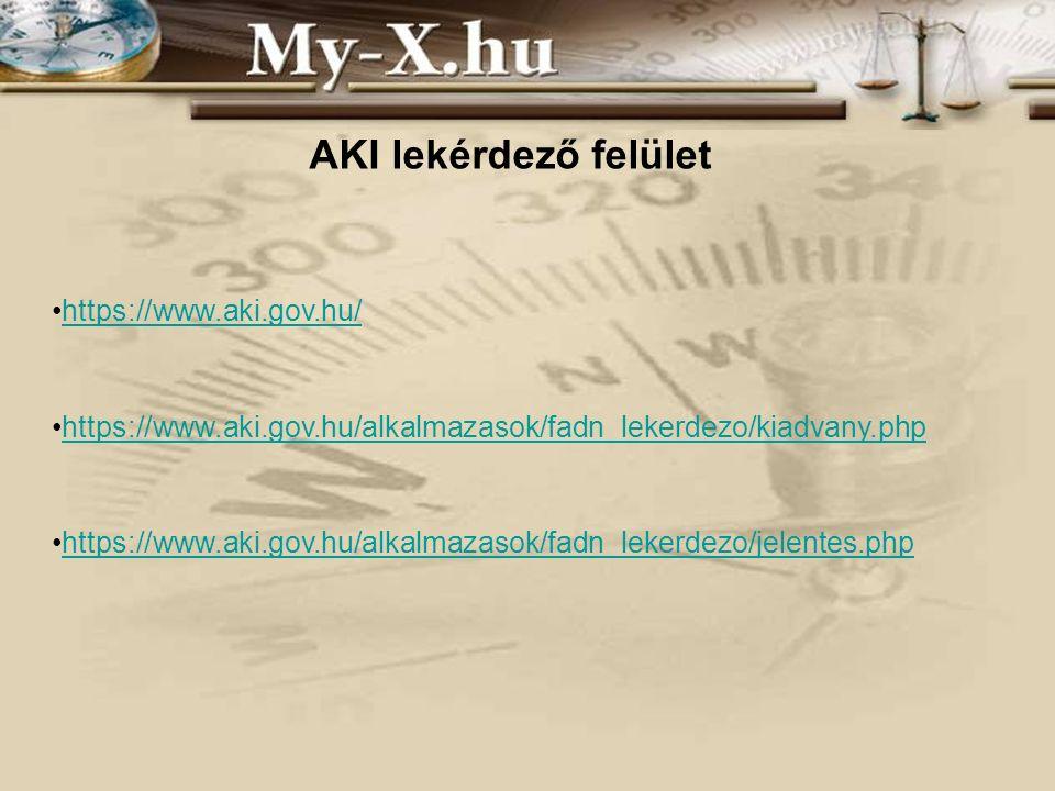 AKI lekérdező felület https://www.aki.gov.hu/ https://www.aki.gov.hu/alkalmazasok/fadn_lekerdezo/kiadvany.php https://www.aki.gov.hu/alkalmazasok/fadn_lekerdezo/jelentes.php