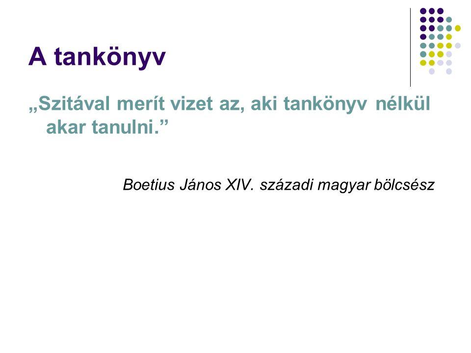 """A tankönyv """"Szitával merít vizet az, aki tankönyv nélkül akar tanulni. Boetius János XIV."""