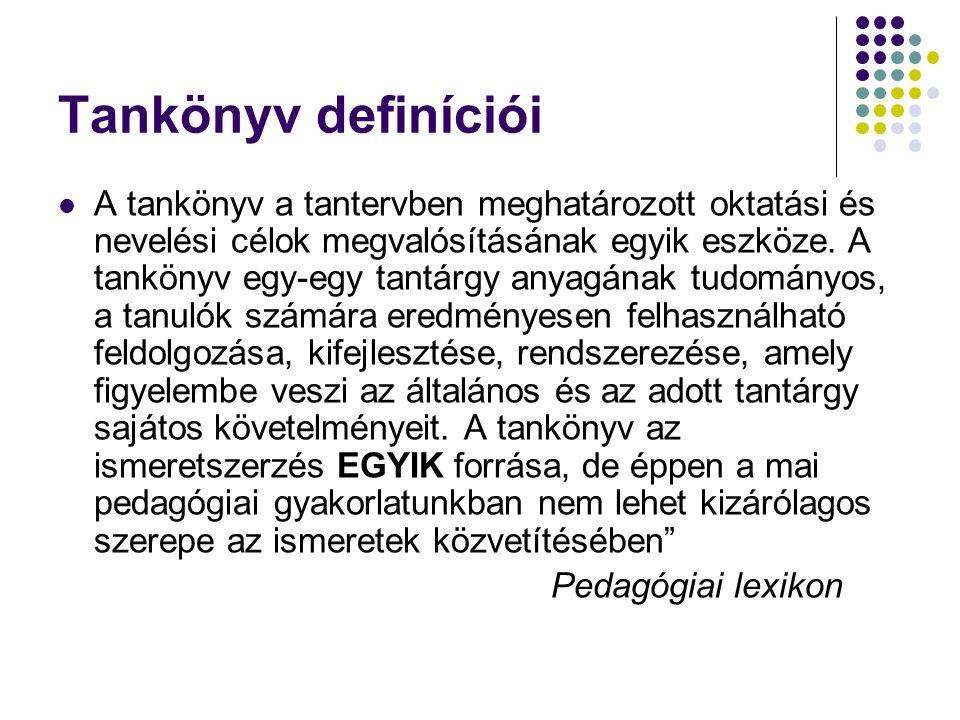 Tankönyv definíciói A tankönyv a tantervben meghatározott oktatási és nevelési célok megvalósításának egyik eszköze.