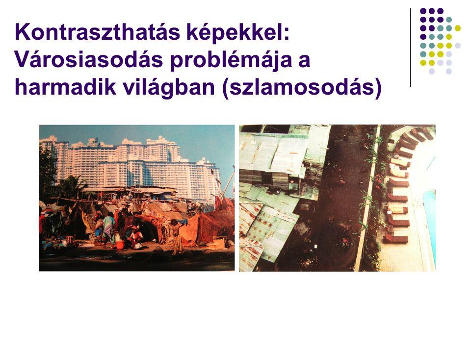 Kontraszthatás képekkel: Városiasodás problémája a harmadik világban (szlamosodás)