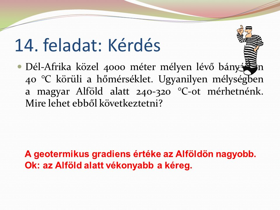 14. feladat: Kérdés Dél-Afrika közel 4000 méter mélyen lévő bányáiban 40 °C körüli a hőmérséklet.