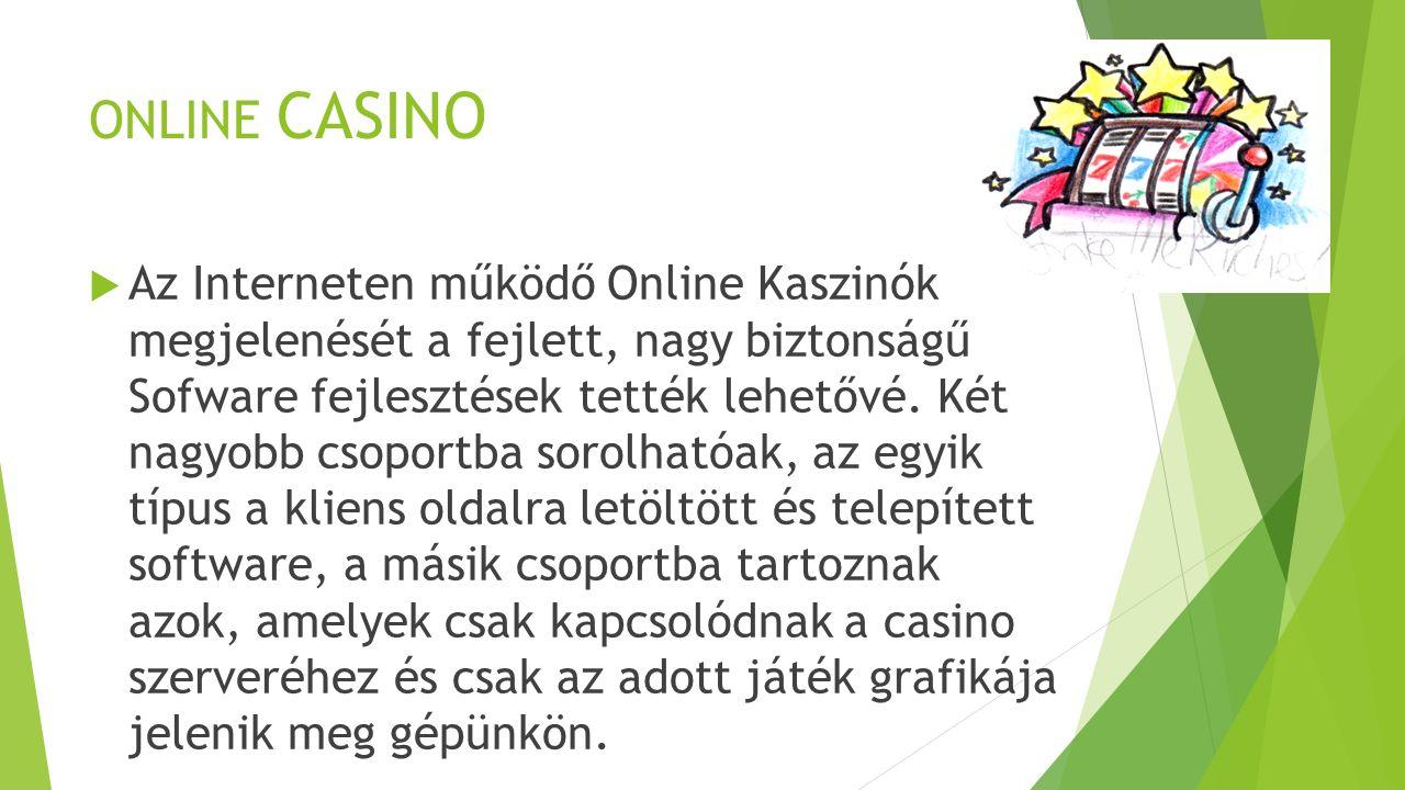 ONLINE CASINO  Az Interneten működő Online Kaszinók megjelenését a fejlett, nagy biztonságű Sofware fejlesztések tették lehetővé.