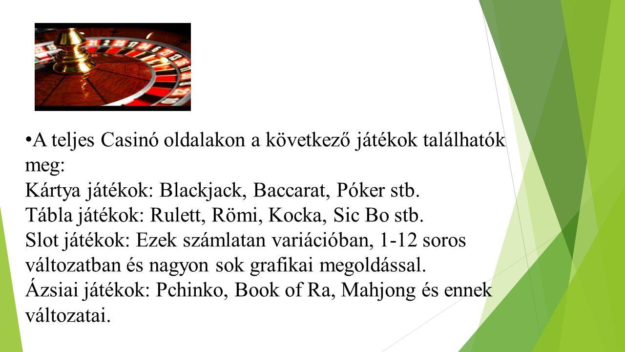 A teljes Casinó oldalakon a következő játékok találhatók meg: Kártya játékok: Blackjack, Baccarat, Póker stb.