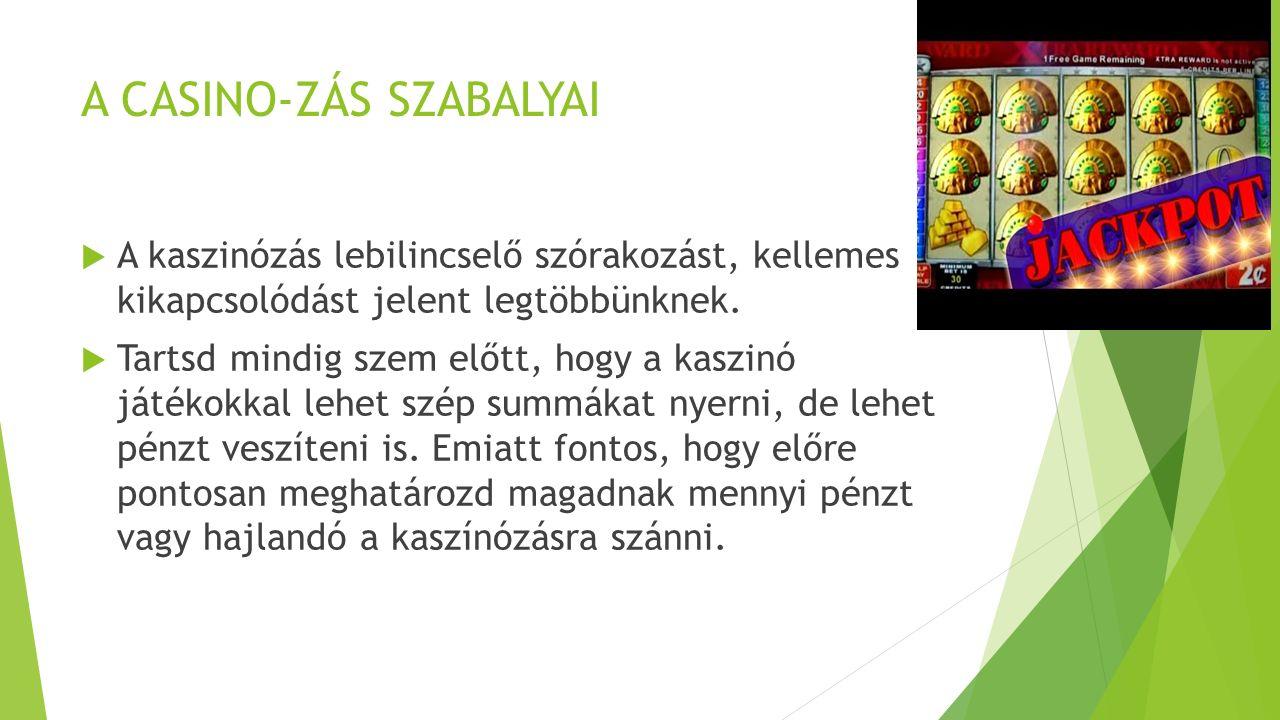 A CASINO-ZÁS SZABALYAI  A kaszinózás lebilincselő szórakozást, kellemes kikapcsolódást jelent legtöbbünknek.