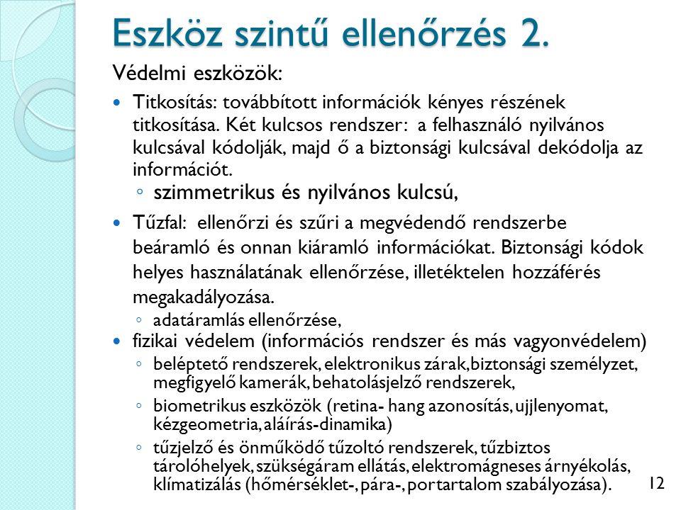 12 Eszköz szintű ellenőrzés 2. Védelmi eszközök: Titkosítás: továbbított információk kényes részének titkosítása. Két kulcsos rendszer: a felhasználó