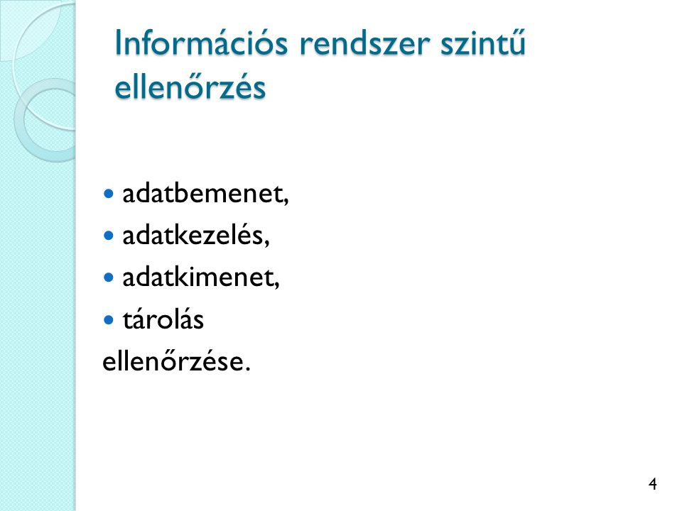 4 Információs rendszer szintű ellenőrzés adatbemenet, adatkezelés, adatkimenet, tárolás ellenőrzése.