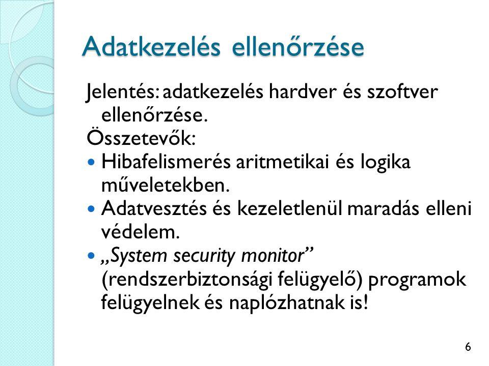 6 Adatkezelés ellenőrzése Jelentés: adatkezelés hardver és szoftver ellenőrzése. Összetevők: Hibafelismerés aritmetikai és logika műveletekben. Adatve