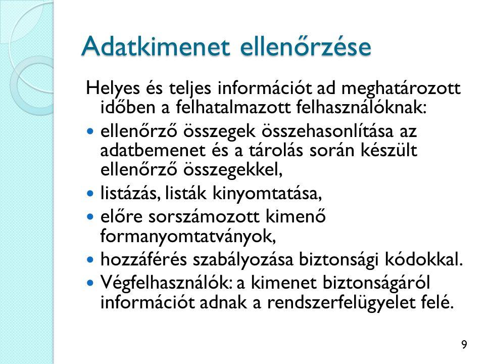 9 Adatkimenet ellenőrzése Helyes és teljes információt ad meghatározott időben a felhatalmazott felhasználóknak: ellenőrző összegek összehasonlítása a