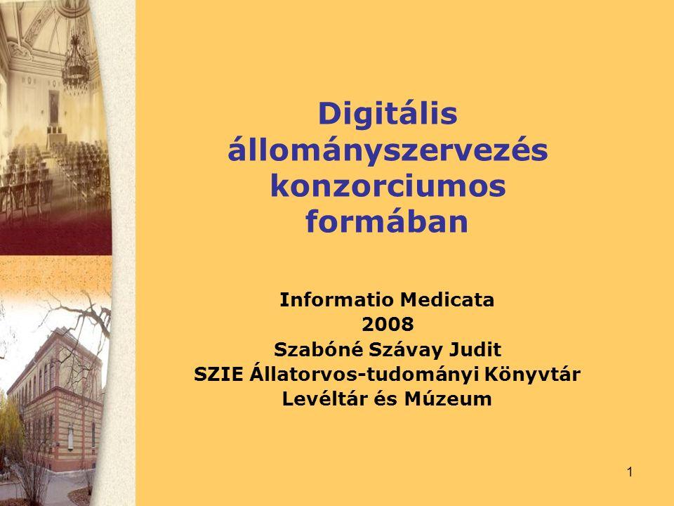 1 Digitális állományszervezés konzorciumos formában Informatio Medicata 2008 Szabóné Szávay Judit SZIE Állatorvos-tudományi Könyvtár Levéltár és Múzeum