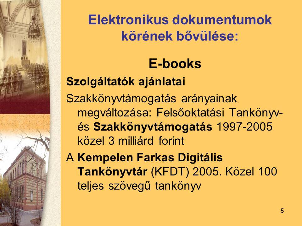 5 Elektronikus dokumentumok körének bővülése: E-books Szolgáltatók ajánlatai Szakkönyvtámogatás arányainak megváltozása: Felsőoktatási Tankönyv- és Szakkönyvtámogatás 1997-2005 közel 3 milliárd forint A Kempelen Farkas Digitális Tankönyvtár (KFDT) 2005.