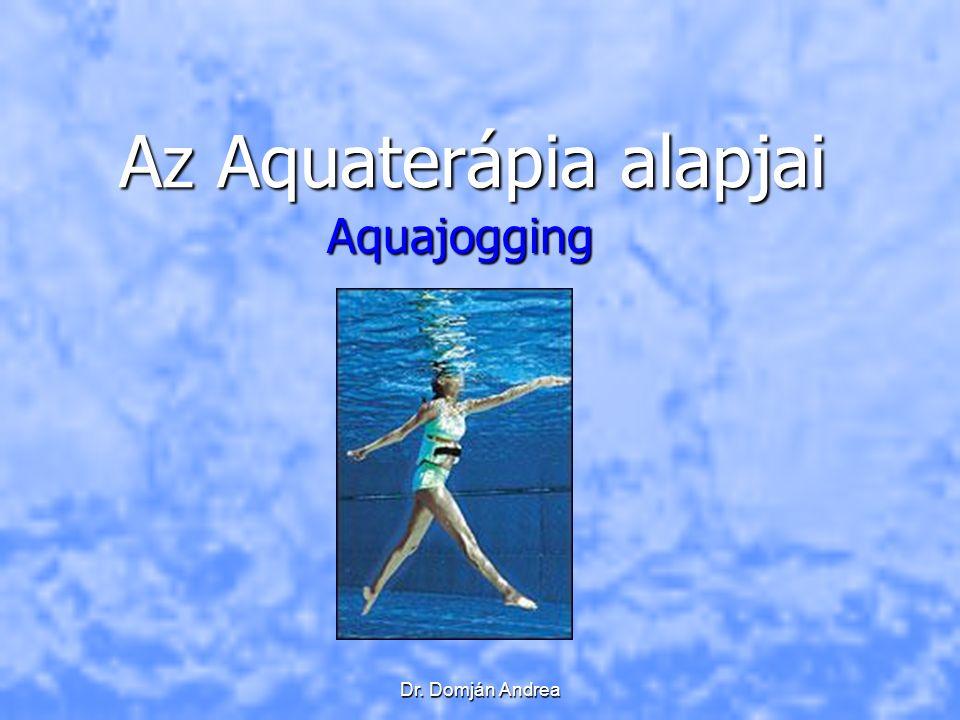 Dr. Domján Andrea Az Aquaterápia alapjai Aquajogging