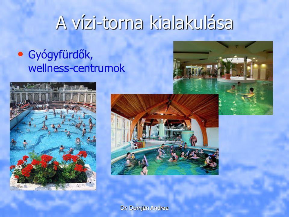 Dr. Domján Andrea A vízi-torna kialakulása Gyógyfürdők, wellness-centrumok