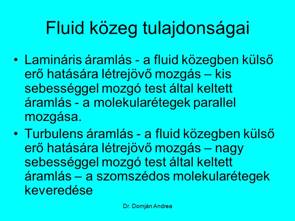 Fluid közeg tulajdonságai Lamináris áramlás - a fluid közegben külső erő hatására létrejövő mozgás – kis sebességgel mozgó test által keltett áramlás - a molekularétegek parallel mozgása.