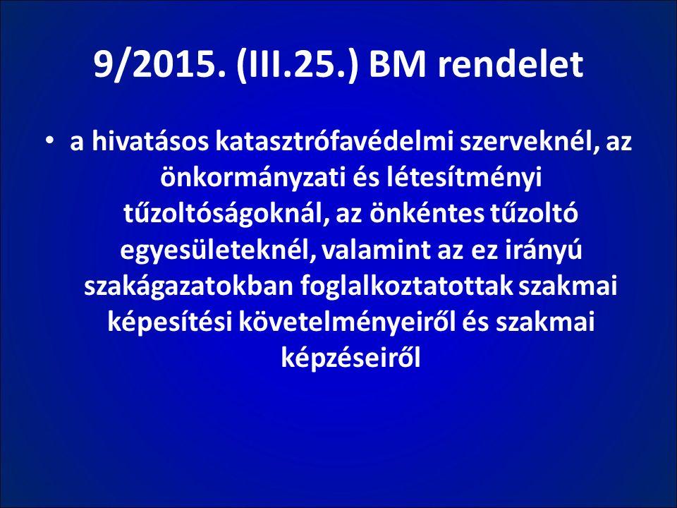 9/2015. (III.25.) BM rendelet a hivatásos katasztrófavédelmi szerveknél, az önkormányzati és létesítményi tűzoltóságoknál, az önkéntes tűzoltó egyesül