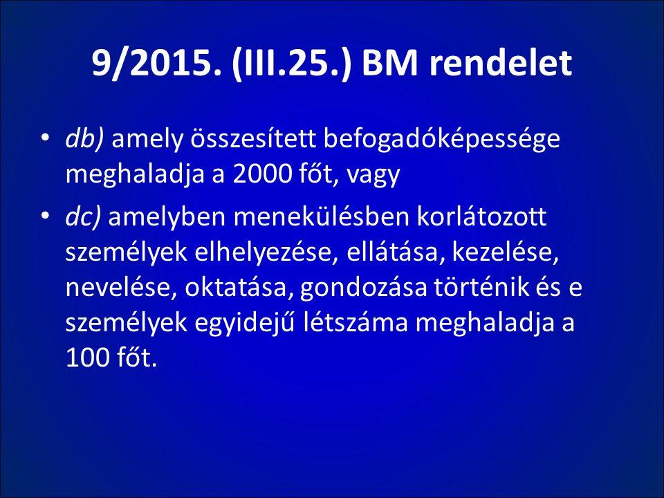 9/2015. (III.25.) BM rendelet db) amely összesített befogadóképessége meghaladja a 2000 főt, vagy dc) amelyben menekülésben korlátozott személyek elhe
