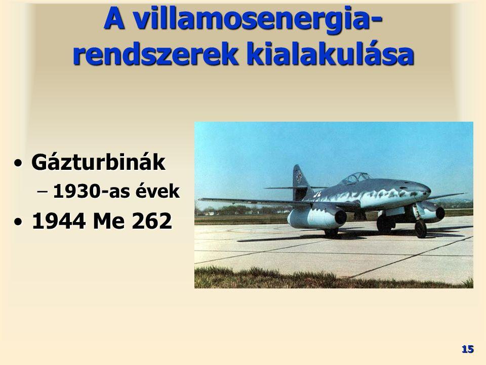 15 A villamosenergia- rendszerek kialakulása GázturbinákGázturbinák –1930-as évek 1944 Me 2621944 Me 262
