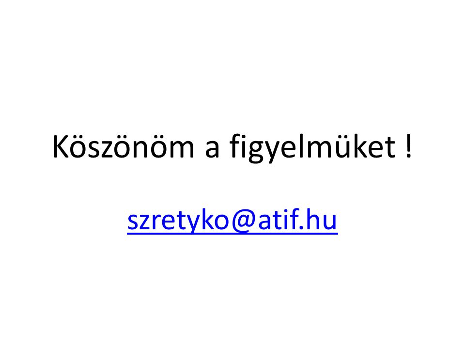 Köszönöm a figyelmüket ! szretyko@atif.hu