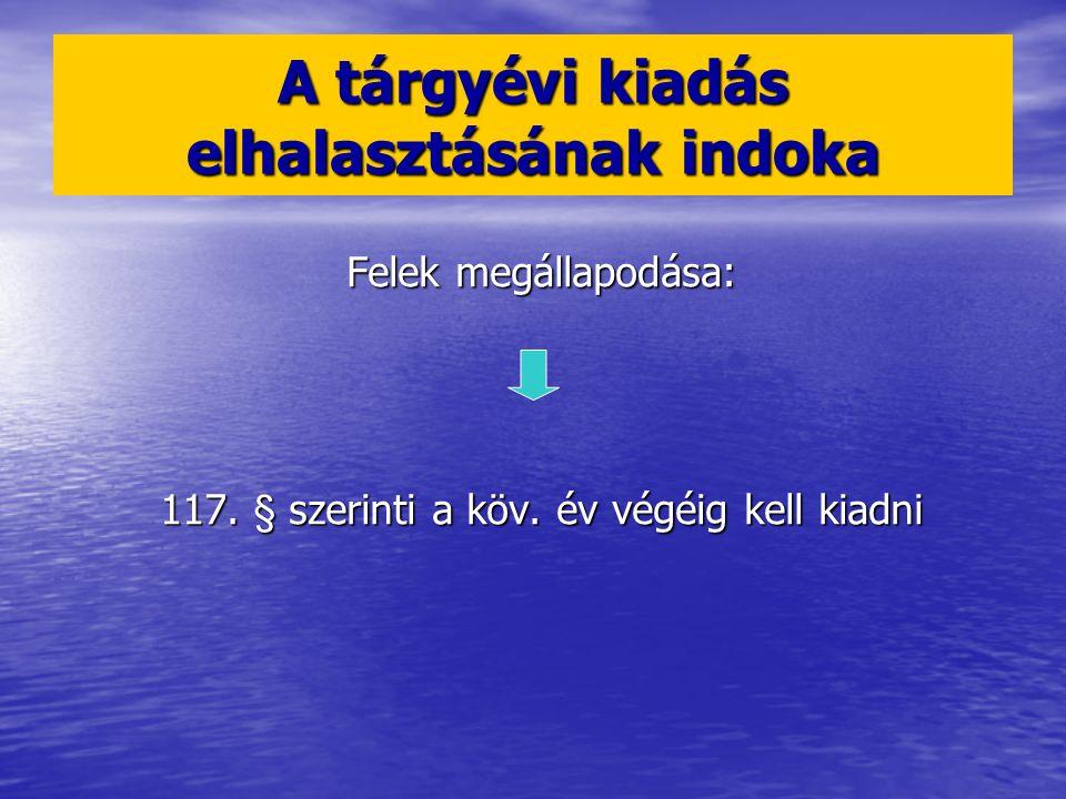 A tárgyévi kiadás elhalasztásának indoka Felek megállapodása: 117.
