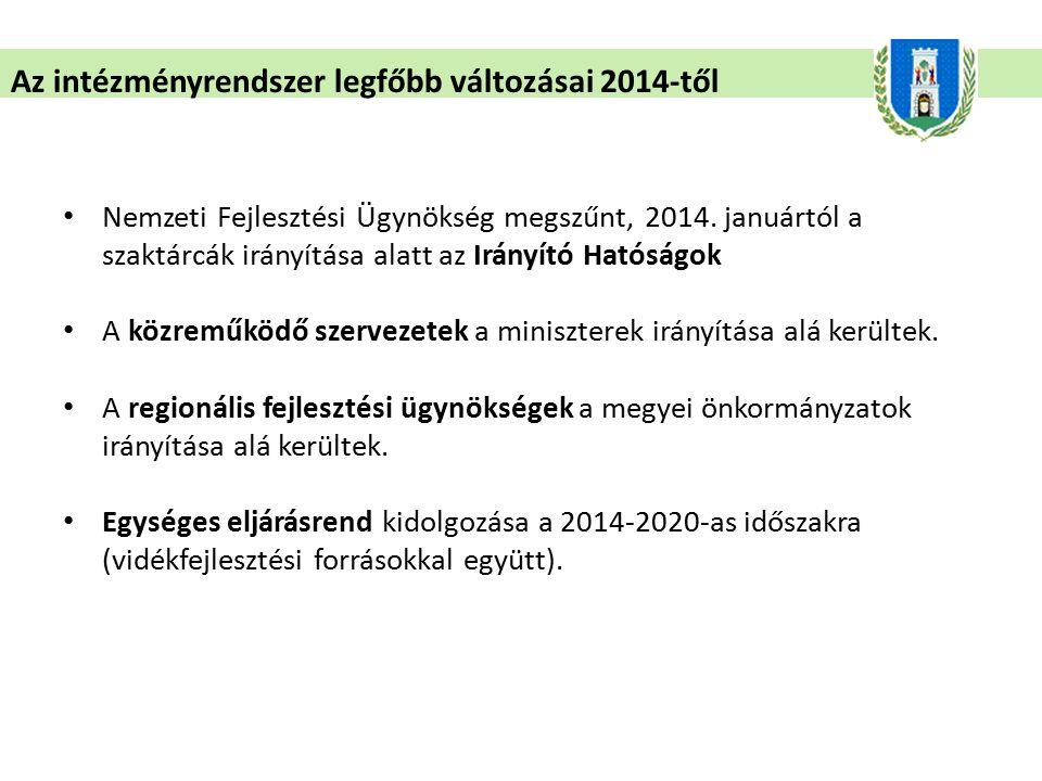 Az intézményrendszer legfőbb változásai 2014-től Nemzeti Fejlesztési Ügynökség megszűnt, 2014. januártól a szaktárcák irányítása alatt az Irányító Hat