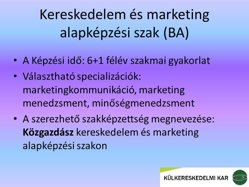 Kereskedelem és marketing alapképzési szak (BA) A Képzési idő: 6+1 félév szakmai gyakorlat Választható specializációk: marketingkommunikáció, marketing menedzsment, minőségmenedzsment A szerezhető szakképzettség megnevezése: Közgazdász kereskedelem és marketing alapképzési szakon