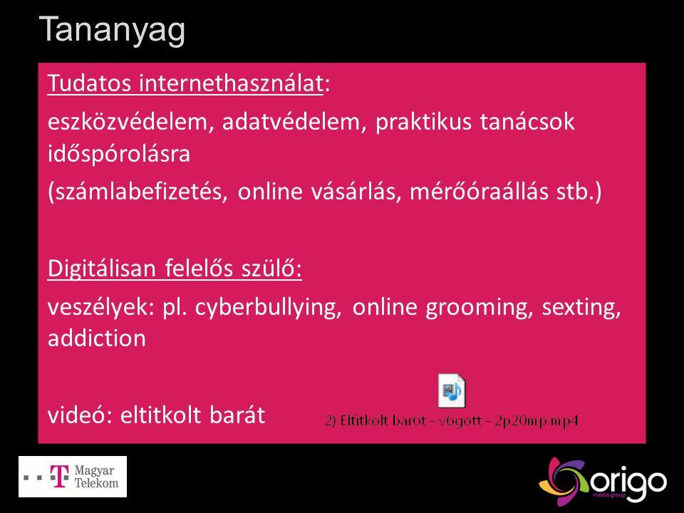 Tananyag Tudatos internethasználat: eszközvédelem, adatvédelem, praktikus tanácsok időspórolásra (számlabefizetés, online vásárlás, mérőóraállás stb.) Digitálisan felelős szülő: veszélyek: pl.