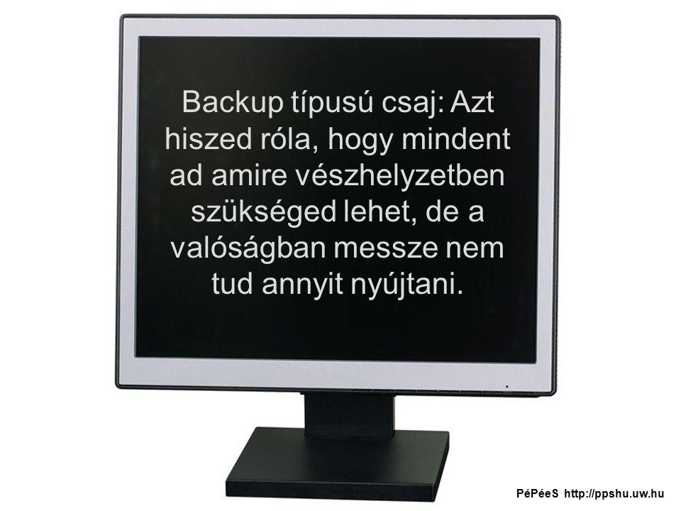 Backup típusú csaj: Azt hiszed róla, hogy mindent ad amire vészhelyzetben szükséged lehet, de a valóságban messze nem tud annyit nyújtani.