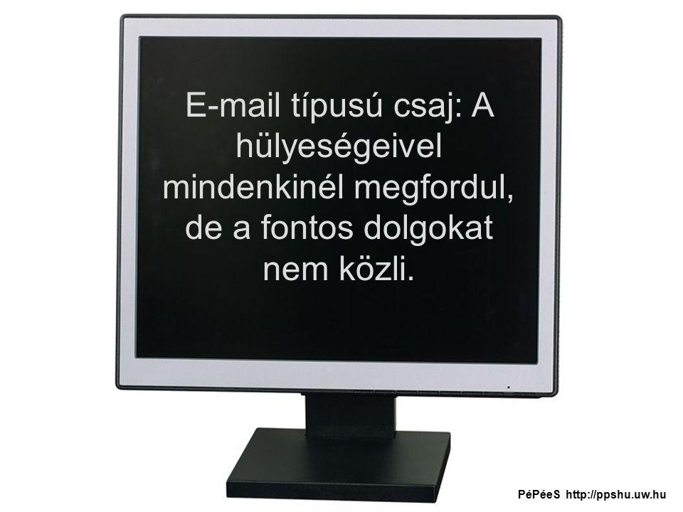 E-mail típusú csaj: A hülyeségeivel mindenkinél megfordul, de a fontos dolgokat nem közli.