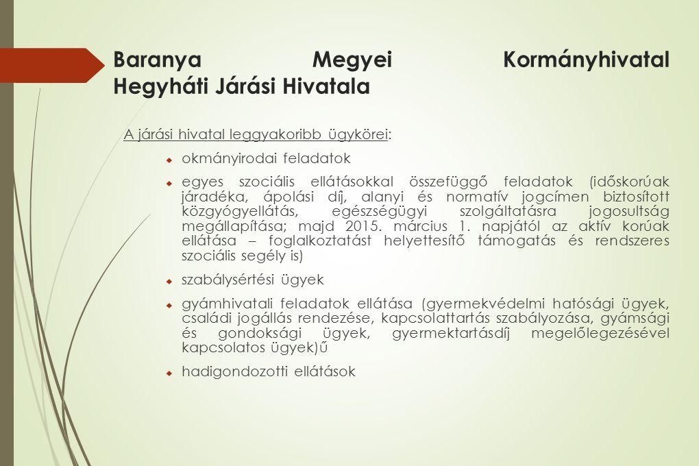 Baranya Megyei Kormányhivatal Hegyháti Járási Hivatala A járási hivatal leggyakoribb ügykörei:  okmányirodai feladatok  egyes szociális ellátásokkal