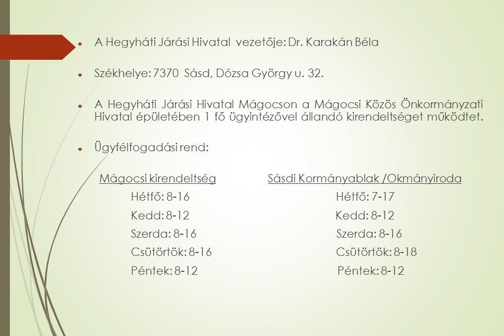  A Hegyháti Járási Hivatal vezetője: Dr. Karakán Béla  Székhelye: 7370 Sásd, Dózsa György u.