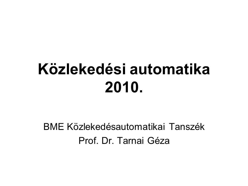 Közlekedési automatika 2010. BME Közlekedésautomatikai Tanszék Prof. Dr. Tarnai Géza