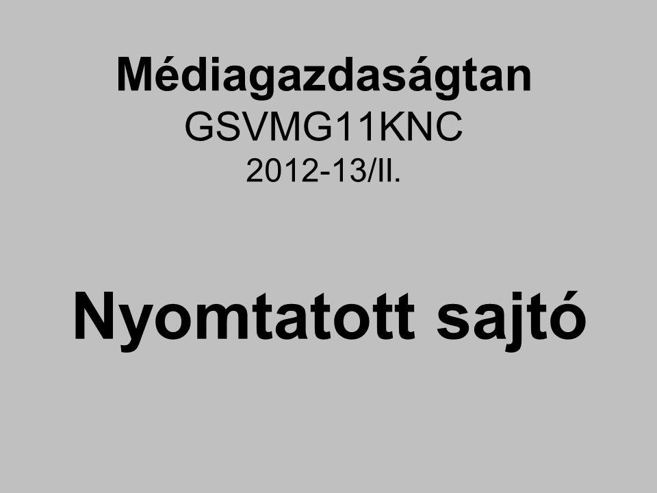 Médiagazdaságtan GSVMG11KNC 2012-13/II. Nyomtatott sajtó
